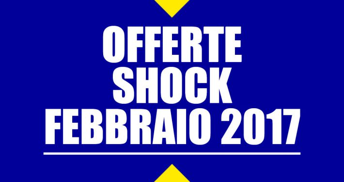 offerte shock febbraio 2017